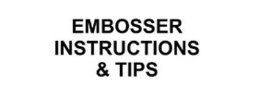 Embosser Instructions and Tips