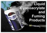 Fuming Products / Liquid Cyanoacrylate