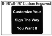 "Custom 6-1/8"" x 6-1/8"" Engraved Sign"